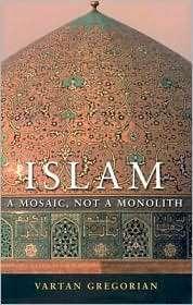 Islam A Mosaic, Not a Monolith, (0815732821), Vartan Gregorian