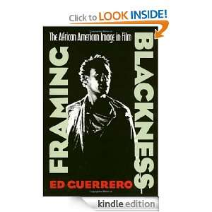 Framing Blackness The African American Image in Film (Culture And The