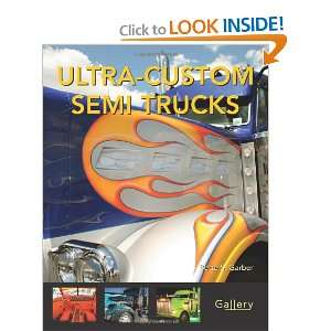 Ultra Custom Semi Trucks (Gallery) (9780760332924): Bette