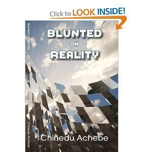 Blunted on Reality (9780615629254): Chinedu Achebe: Books