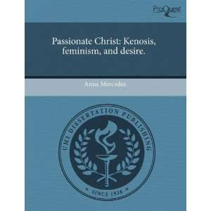 Kenosis, feminism, and desire. (9781244097698): Anna Mercedes: Books
