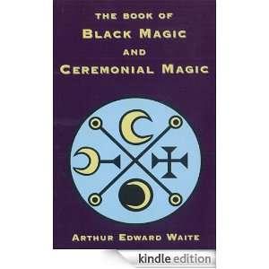 The Book of Black Magic and Ceremonial Magic Arthur Edward Waite