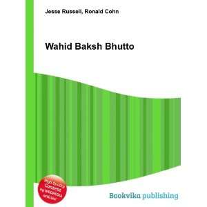 Wahid Baksh Bhutto: Ronald Cohn Jesse Russell: Books