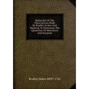 Quantities Of Aberration And Nutation: Bradley James 1693? 1762: Books