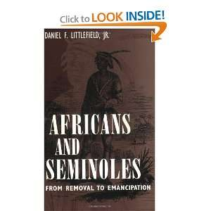 Africans and Seminoles: From Removal to Emancipation: Jr. Daniel F