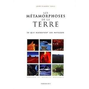 métamorphoses de la Terre (9782711752898): Jean Claude Gall: Books