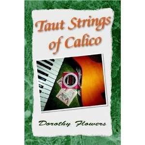 Taut Strings of Calico (9781425707590) Dorothy Flowers Books