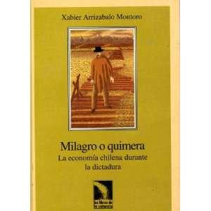 Milagro o quimera: La economia chilena durante la dictadura (Los