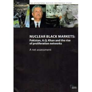 Nuclear Black Markets: Pakistan, A.Q. Khan and the Rise of