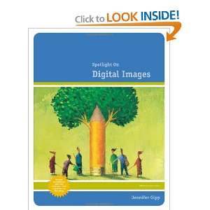 Spotlight on Digital Images (9780538468336): Jennifer Gipp: Books