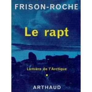 Le rapt (lumière de larctique tome 1): Frison roche
