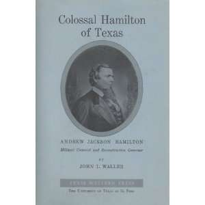 Colossal Hamilton of Texas; A biography of Andrew Jackson Hamilton