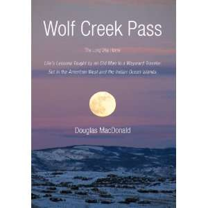 Wolf Creek Pass: The Long Way Home Lifes Lessons Taught