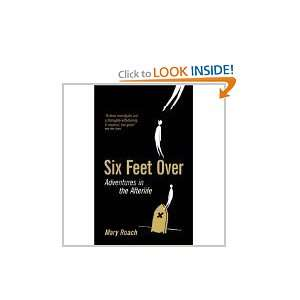 Six Feet Over: Adventures in the Afterlife: Mary Roach: Books