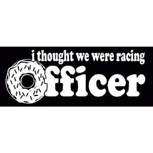Thought We Were Racing Officer JDM Tuner Donut Vinyl Decal Sticker