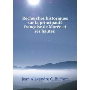 §aise de Morée et ses hautes .: Jean Alexandre C. Buchon: Books