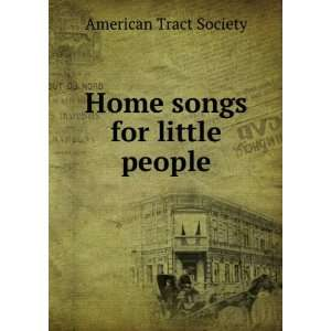 Home songs for little people American Tract Society Books