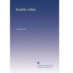 Svetle slike (Serbian Edition) Dragutin J. Ili? Books