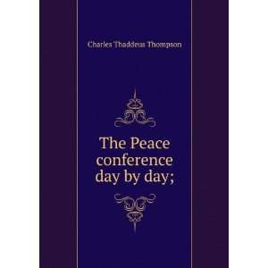 The Peace conference day by day; Charles Thaddeus Thompson Books