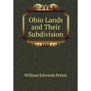 Ohio Lands and Their Subdivision William Edwards Peters Books
