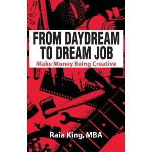 Dream Job Make Money Being Creative (9780984695409) Raia King Books