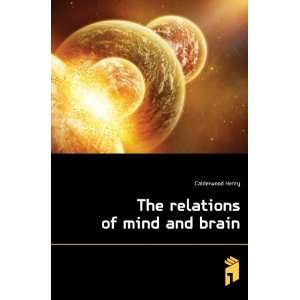The relations of mind and brain Calderwood Henry Books