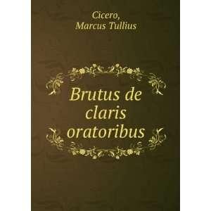 Brutus de claris oratoribus Marcus Tullius Cicero Books