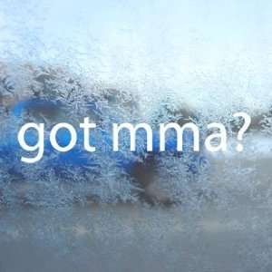Got Mma? White Decal Mixed Martial Arts Window White
