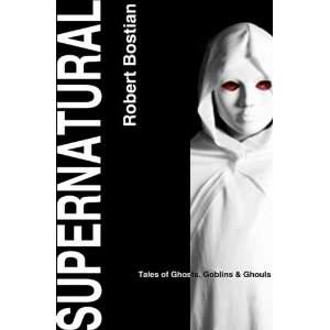 Supernatural Tales of Ghosts, Goblins, & Ghouls