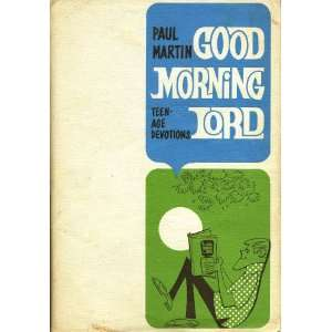 Good Morning, Lord Devotions for Youth Paul Martin Books