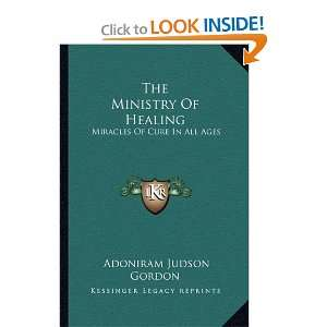 The Ministry Of Healing: Miracles Of Cure In All Ages