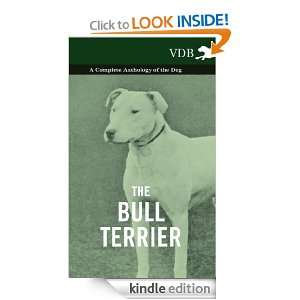 The Bull Terrier   A Complete Anthology of the Dog   Various Authors