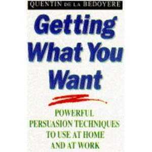GETTING WHAT YOU WANT POWERFUL PERSUASION TECHNIQUES TO
