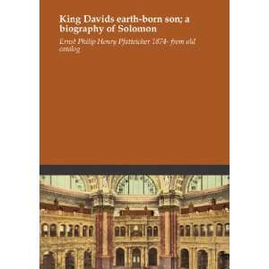 King Davids earth born son; a biography of Solomon Ernst