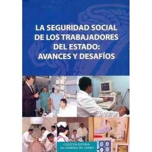 La Seguridad Social de los Trabajadores del Estado Avances y Desafios