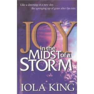 Joy in the Midst of a Storm (9780970823113): Iola King