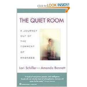 The Quiet Room: A Journey Out of the Torment of Madness: Lori Schiller