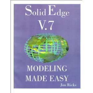 Solid Edge v.7 : Modeling Made Easy