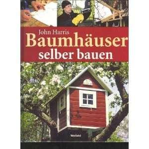 Harris Baumhaus Baumhäuser selber bauen, Weltbildgroßband, 144