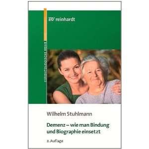 Demenz braucht Bindung Wie man Biographiearbeit in der Altenpflege