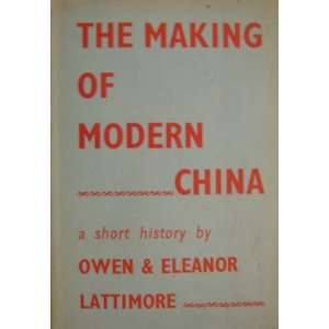 of Modern China   A Short History: Owen and Eleanor Lattimore: Books