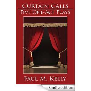 Act Plays by Paul M. Kelly: Paul M. Kelly:  Kindle Store