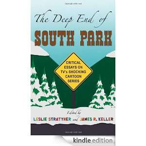 The Deep End of South Park Critical Essays on Televisions Shocking