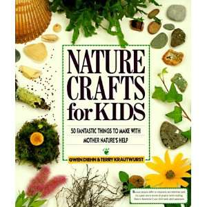 Nature Crafts for Kids 50 Fantastic Things to Make with Mother Nature