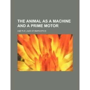 The animal as a machine and a prime motor; and the laws of