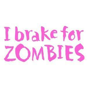 I Brake for Zombies   6 PINK Vinyl Decal Window Sticker