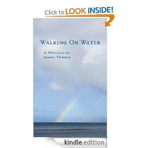 Walking On WaterA Novella by Jimmy Treigle  Kindle Store