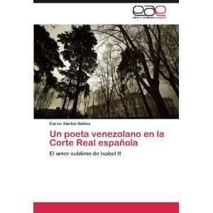 Un poeta venezolano en la Corte Real española: El amor