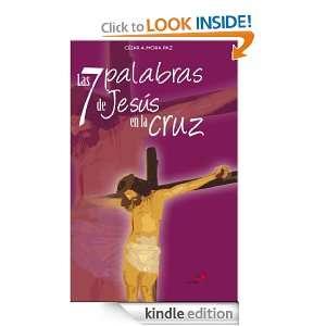 Las 7 palabras de Jesús en la cruz (Spanish Edition): César A. Mora