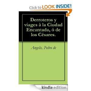 Derroteros y viages à la Ciudad Encantada, ó de los Césares.: Pedro